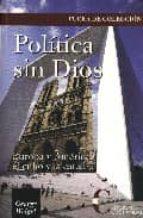 politica sin dios: europa, america, el cubo y la catedral-george weigel-9788470575099