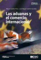 las aduanas y el comercio internacional (4ª ed.)-miguel cabello perez-jose miguel cabello gonzalez-9788473568999