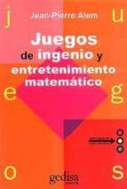 juegos de ingenio y entretenimiento matematico (2ª ed.)-jean pierre alem-9788474321999