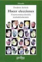 hacer elecciones: una reconstruccion de la teoria de la decision-frederic schikck-9788474327199