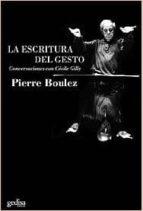 la escritura del gesto: conversaciones con cecile gilly-pierre boulez-9788474329599