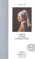 vermeer: o la mujer, naturaleza muerta claudio diaz 9788474968699