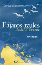 pajaros azules (19ª edicion): una explicacion de la reencarnacion , metafisica, karma, sanacion y la realidad de la vida david w. frasure 9788476271599