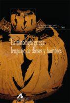 la mitologia griega: lenguaje de dioses y hombres-antonio lopez eire-9788476358399
