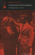 la fascinacio del periodisme: croniques (1930 1936) irene polo 9788477273899
