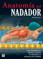 anatomia del nadador: guia ilustrada para mejorar la fuerza, la v elocidad y la resistencia del nadador ian mcleod 9788479028299