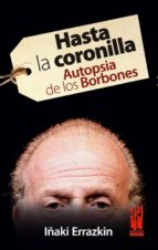 hasta la coronilla. autopsia de los bobones iñaki errazkin 9788481365399