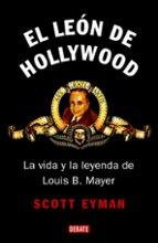 el leon de hollywood. la vida y la leyenda de louis b. mayer-scott eyman-9788483067499