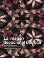 la imagen devocional barroca pedro miguel ibañez martinez 9788484277699