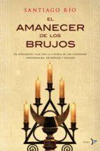 el amanecer de los brujos (ebook)-santiago rio-9788484531999