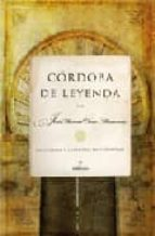 cordoba de leyenda: historias y leyendas de cordoba-jose manuel cano mauvesin-9788488586599