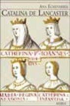 catalina de lancaster: reina regente de castilla (1372 1418) ana echevarria 9788489569799