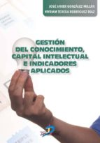 gestión del conocimiento, capital intelectual e indicadores aplicados (ebook)-jose javier gonzalez millan-9788490521199