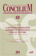 caminos de liberación: alegrías y esperanzas para el futuro (ebook)-maría clara bingemer-luiz carlos susin-9788490732199
