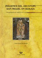 imagenes del arcangel san miguel en bizkaia. una propuesta de ana lisis de la imagineria gotica-jesús muñiz petralanda-9788490825099