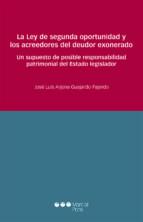 la ley de segunda oportunidad y los acreedores del deudor exonerado: un supuesto de posible responsabilidad patrimonial del estado lesgilador jose luis arjona guajardo fajardo 9788491232599