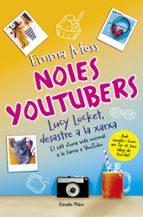 noies youtubers: lucy locket, desastre a la xarxa-emma moss-9788491373599