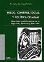 miedo, control social y politica criminal: una vision multidisciplinar de la seguridad, derechos y libertades manuel castillo moro 9788491480099