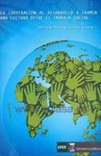 la cooperacion al desarrollo a examen: una lectura desde el traba jo social alfredo hidalgo lavie 9788492477999
