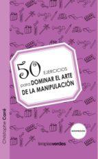 50 ejercicios para dominar el arte de la manipulacion-nicole carre-9788492716999