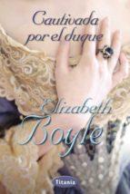 cautivada  por el duque elizabeth boyle 9788492916399