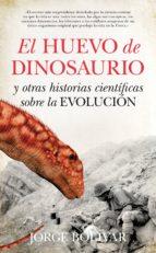 el huevo de dinosaurio y otras historias cientificas sobre la evo lucion-jorge bolivar-9788493502799