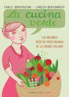 la cucina verde: las mejores recetas vegetarianas de la cocina it aliana carlo bernadconi larissa bertonasco 9788493618599