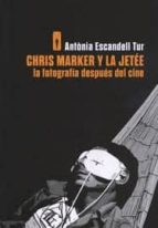 chris marker y la jetee: la fotografia despues del cine antonia escandell tur 9788493895099