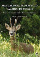 manual para el perfecto cazador de corzos o cómo tener éxito con con los duendes del bosque rafael centenera ulecia 9788493912499