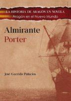 almirante porter: aragon en el nuevo mundo jose garrido palacios 9788494420399