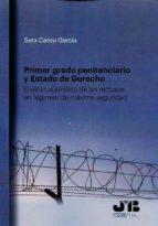 primer grado penitenciario y estado de derecho-sara carou garcía-9788494643699
