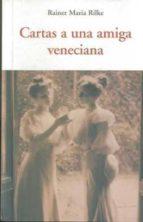 cartas a una amiga veneciana-rainer maria rilke-9788497166799
