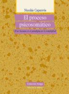 el proceso psicosomatico: el ser humano en el paradigma de la co mplejidad-nicolas caparros-9788497428699