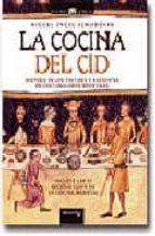 la cocina del cid: historia de los yantares y banquetes de los caballeros medievales-miguel angel almodovar-9788497634199