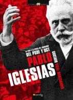 pablo iglesias: la vida y la epoca del fundador del psoe y ugt gustavo vidal manzanarez 9788497637299