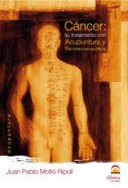 cancer: su tratamiento con acupuntura y psiconeuroacupuntura (2ª ed) juan pablo molto ripoll 9788498271799