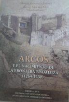 arcos y el nacimiento de la frontera andaluza (1264 1330) manuel gonzalez jimenez 9788498285499