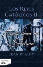 los reyes catolicos ii: españa para sus soberanos-jean plaidy-9788498723199
