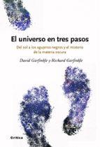(pe) el universo en tres pasos: del sol a los agujeros negros y el misterio de la materia oscura-richard garfinkle-9788498920499
