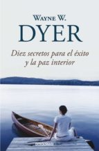 diez secretos para el exito y la paz interior wayne w. dyer 9788499083599