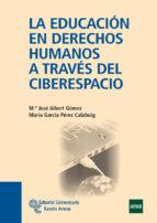 la educacion en derechos humanos a traves del ciberespacio-maria jose albert gomez-9788499610399