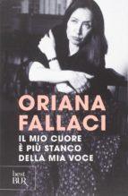 El libro de Il mio cuore e piu stanco della mia voce autor ORIANA FALLACI TXT!