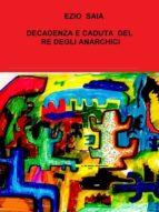 decadenza e caduta di franz re degli anarchici (ebook) 9788891153999