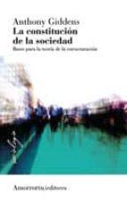 la constitucion de la sociedad (2ª ed.): bases para la teoria de la estructuracion julian roberts 9789505182299