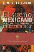 el sueño mexicano o el pensamiento interrumpido jean marie gustave le clezio 9789681636999