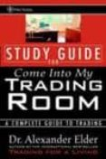 COME INTO MY TRADING ROOM: A COMPLETE GUIDE TO TRADING: STUDY GUI DE - 9780471225409 - ALEXANDER ELDER