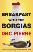 breakfast with the borgias (ebook)-dbc pierre-9781448183609
