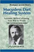 MUCUSLESS DIET HEALING SYSTEM: SCIENTIFIC METHOD OF EATING YOUR WAY TO HEALTH - 9781884772009 - ARNOLD EHRET
