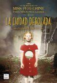 LA CIUDAD DESOLADA (EL HOGAR DE MISS PEREGRINE PARA NIÑOS PECULIA RES 2) - 9788408149309 - RANSOM RIGGS