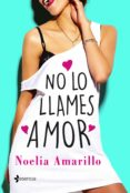 NO LO LLAMES AMOR - 9788408173809 - NOELIA AMARILLO